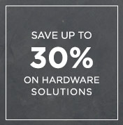 Save Up to 30% Off Hardware